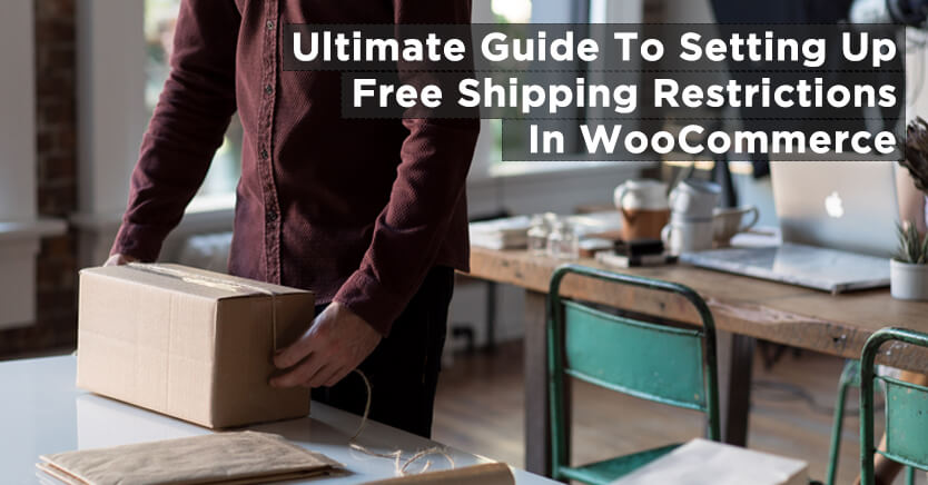 Ultimate Guide To Setting Up Free Shipping Restrictions In WooCommerce