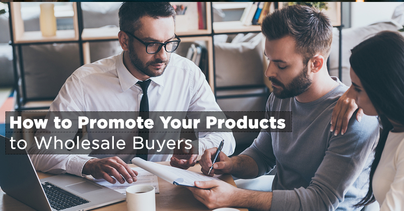 How to Promote Your Products to Wholesale Buyers