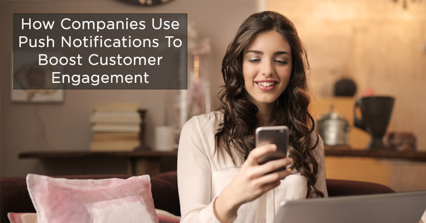 How Companies Use Push Notifications To Boost Customer Engagement
