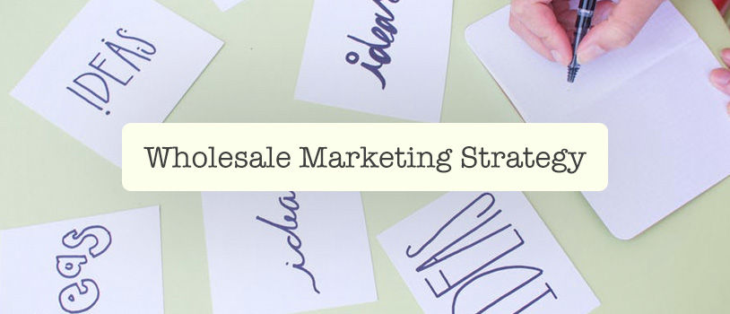Wholesale Marketing Strategy Ideas for Distributors (2020 Updated)
