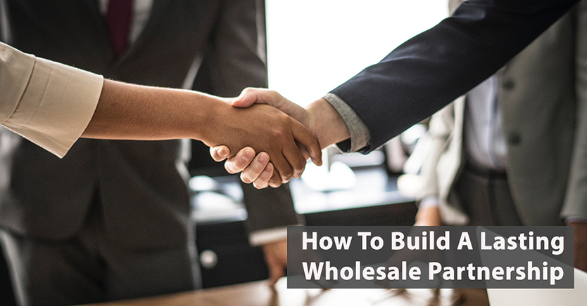 How To Build A Lasting Wholesale Partnership