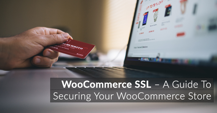 WooCommerce SSL – A Guide To Securing Your WooCommerce Store