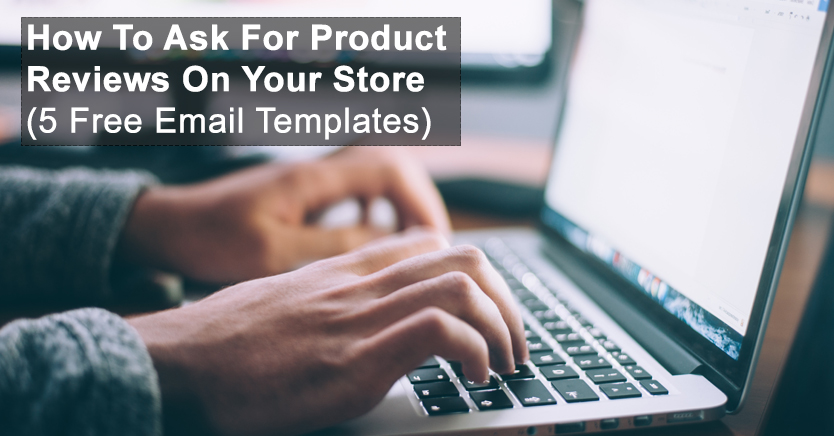 How To Ask For Product Reviews On Your Store (5 Free Email Templates)
