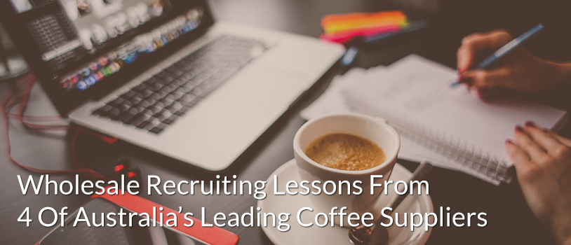 Wholesale Recruiting Page Lessons From 4 Of Australia's Leading Coffee Suppliers