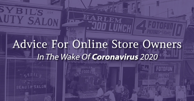 Advice For E-Commerce Store Owners In The Wake Of Coronavirus