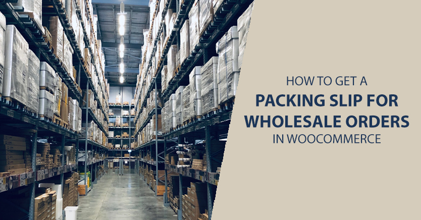 How to Get a Packing Slip for Wholesale Orders In WooCoomerce