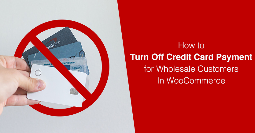 How to Turn Off Credit Card Payment for Wholesale Customers In WooCommerce