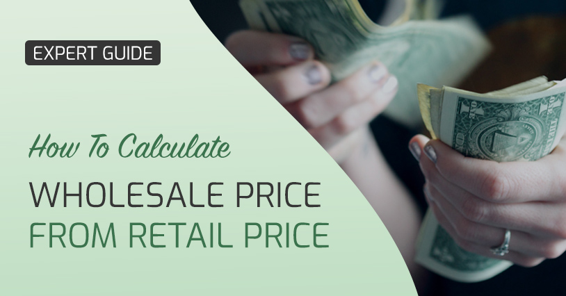 Wholesale Price Vs Retail Price: How To Calculate Wholesale Price From Retail Price