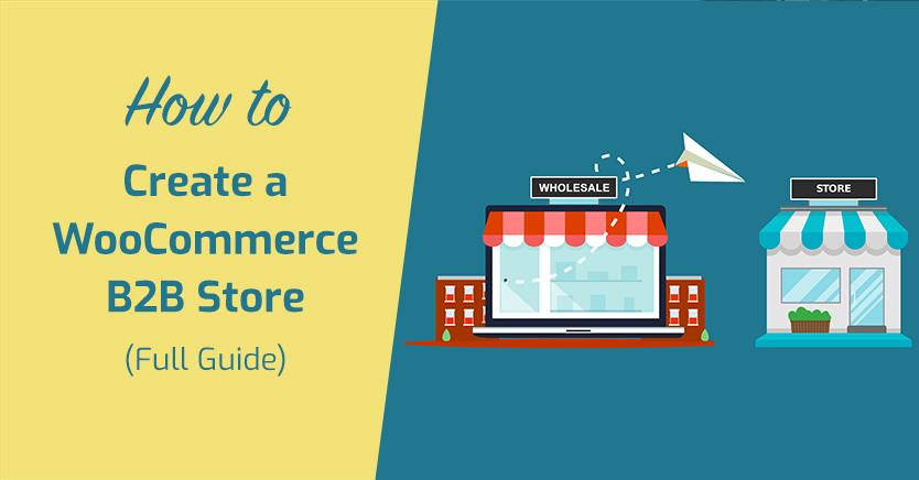 Create a WooCommerce B2B Store (3 Simple Steps)