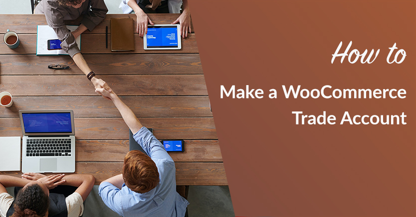 How to Make a WooCommerce Trade Account