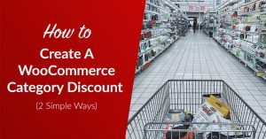 How To Create A WooCommerce Category Discount (2 Simple Ways)