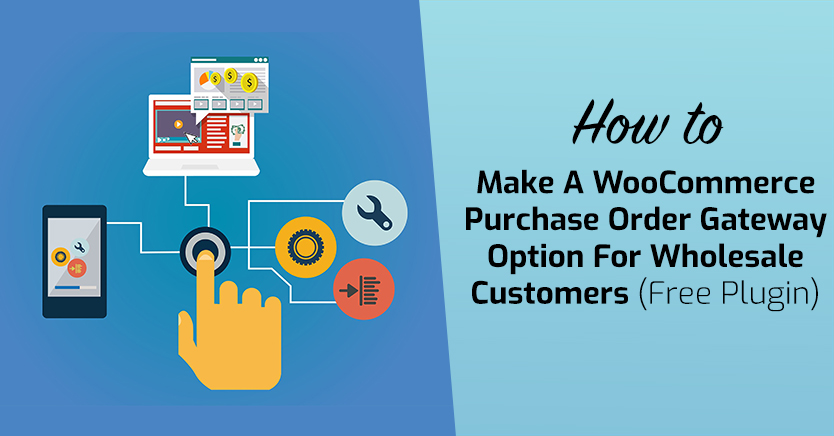How To Make A WooCommerce Purchase Order Gateway Option For Wholesale Customers (Free Plugin)