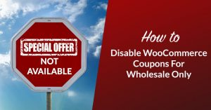 How To Disable WooCommerce Coupons For Wholesale Only
