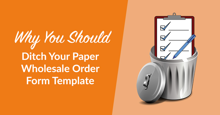 Why You Should Ditch Your Paper Wholesale Order Form Template