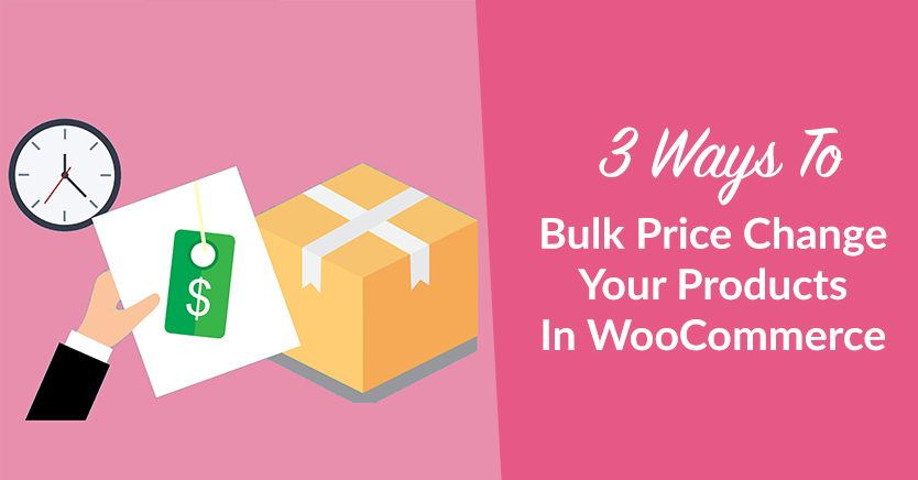3 Ways To Bulk Price Change Your Products In WooCommerce