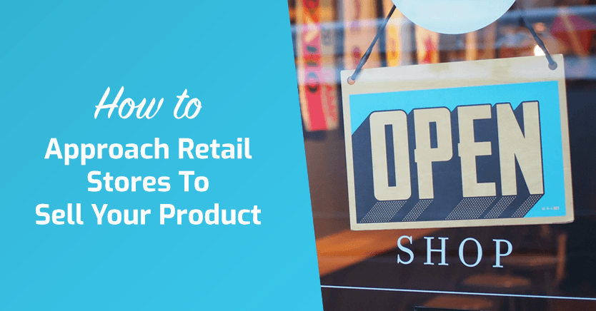 How To Approach Retail Stores To Sell Your Product (2021 Updated)