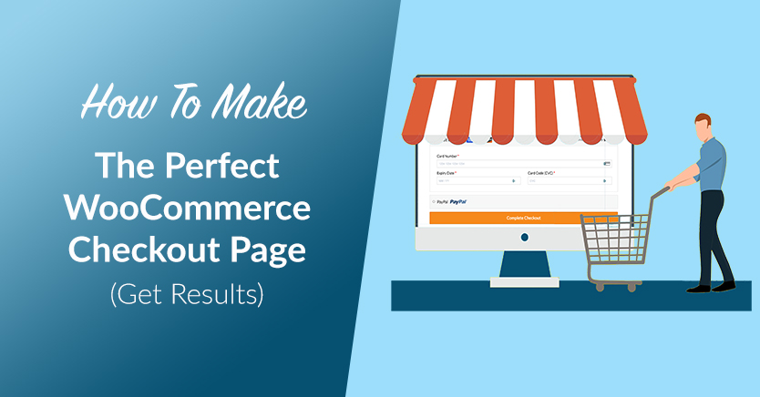 How To Make The Perfect WooCommerce Checkout Page (Get Results)