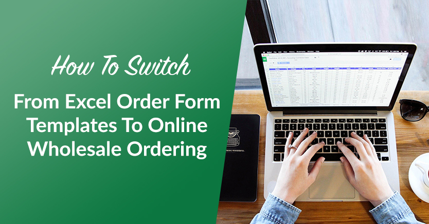 How To Switch From Excel Order Form Templates To Online Wholesale Ordering