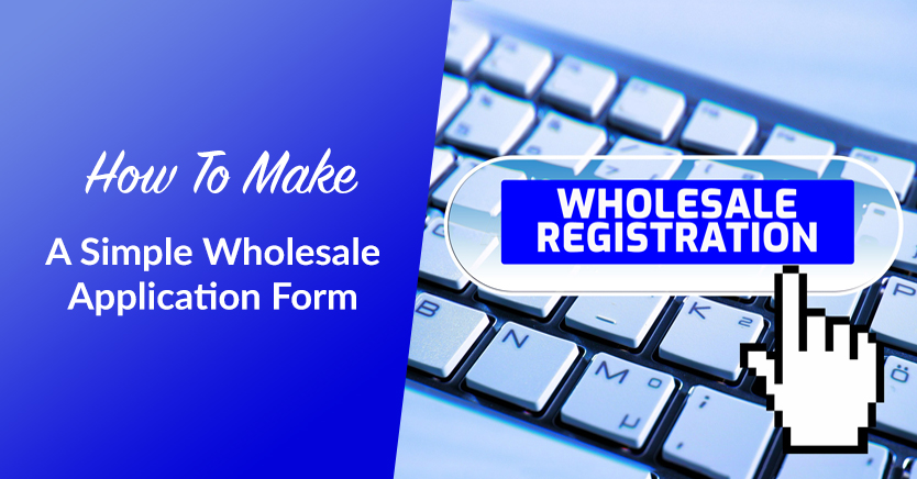 How To Make A Simple Wholesale Application Form