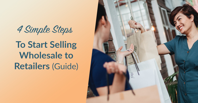 4 Simple Steps to Start Selling Wholesale to Retailers (Guide)