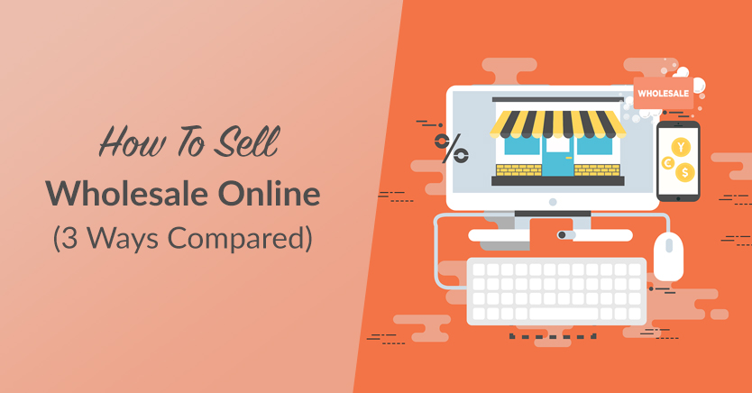 How To Sell Wholesale Online (3 Ways Compared)