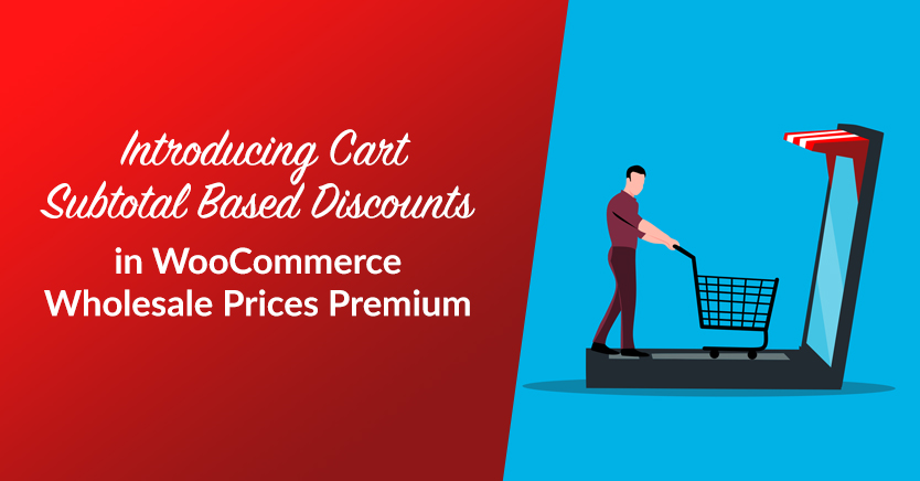 Introducing Cart Subtotal Based Discounts in WooCommerce Wholesale Prices Premium