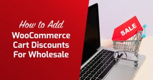 How To Add WooCommerce Cart Discounts For Wholesale
