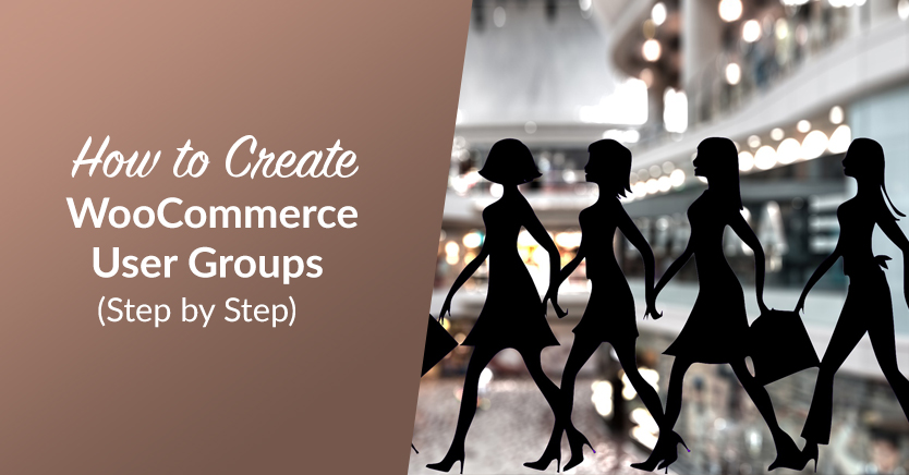 How To Create WooCommerce User Groups (Step By Step)