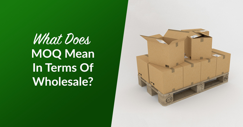What Does MOQ Mean In Terms Of Wholesale?